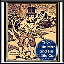 The Little Man and His Little Gun (       UNABRIDGED) by L. Frank Baum Narrated by Glenn Hascall