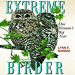Extreme Birder: One Woman's Big Year | Lynn E. Barber