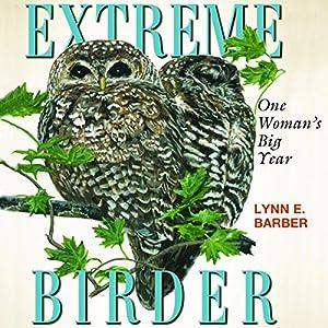 Extreme Birder: One Woman's Big Year Hörbuch von Lynn E. Barber Gesprochen von: Pamela Wolken