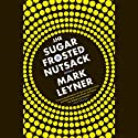 The Sugar Frosted Nutsack: A Novel (       UNABRIDGED) by Mark Leyner Narrated by Mark Leyner