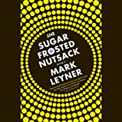 The Sugar Frosted Nutsack: A Novel | [Mark Leyner]