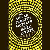 The Sugar Frosted Nutsack: A Novel | [Mark Leyner]