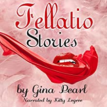 Fellatio Stories Audiobook by Gina Pearl Narrated by Kitty Legree