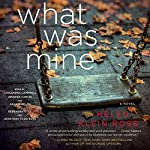 What Was Mine: A Novel | Helen Klein Ross