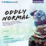 Oddly Normal: One Family's Struggle to Help Their Teenage Son Come to Terms with His Sexuality | John Schwartz