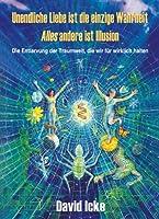 Unendliche Liebe ist die einzige Wahrheit: - alles andere ist Illusion (German Edition)