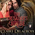 The Crusader's Bride: The Champions of Saint Euphemia Book 1 Audiobook by Claire Delacroix Narrated by Tim Gerard Reynolds