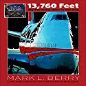13,760 Feet: My Personal Hole in the Sky Audiobook by Mark L. Berry Narrated by Mark L. Berry