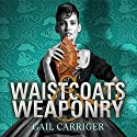 Waistcoats and Weaponry: Finishing School, Book 3 Audiobook by Gail Carriger Narrated by Moira Quirk