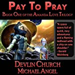 Pay to Pray: Book One of the Amanda Love Trilogy (       UNABRIDGED) by Michael Angel, Devlin Church Narrated by Bill Royal
