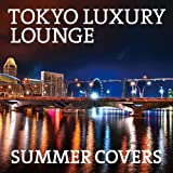 TOKYO LUXURY LOUNGE SUMMER COVERS