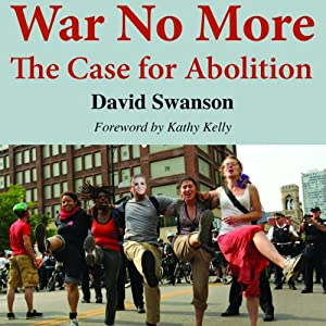 War No More: The Case for Abolition | [David C. N. Swanson]