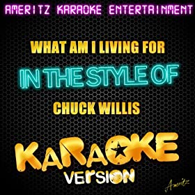 What AM I Living For (In the Style of Chuck Willis) [Karaoke Version]