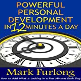 Powerful Personal Development in 12 Minutes a Day: How to Add What is Lacking in a Few Minutes Each Day (Success Essentials for Busy People)