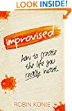 Improvised: How to create the life you really want.