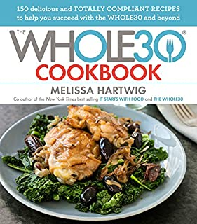 Book Cover: The Whole30 Cookbook: 150 Delicious and Totally Compliant Recipes to Help You Succeed with the Whole30 and Beyond