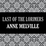 Last of the Lorimers (       UNABRIDGED) by Anne Melville Narrated by Claire Carroll