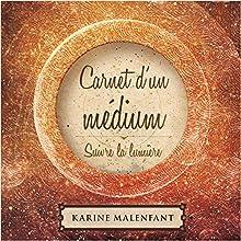 Carnet d'un médium : Suivre la lumière | Livre audio Auteur(s) : Karine Malenfant Narrateur(s) : Karine Malenfant