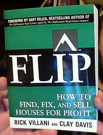 flip how to find fix and sell houses for profit rick villani clay davis gary keller. Black Bedroom Furniture Sets. Home Design Ideas