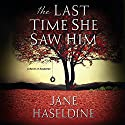 The Last Time She Saw Him Audiobook by Jane Haseldine Narrated by Kate Rudd