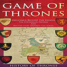 Game of Thrones: The Influence Behind Game of Thrones: The Historical Figures and Battles That Inspired the Series | Livre audio Auteur(s) :  History of Thrones Narrateur(s) : Phillip J Mather