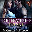 Determined Prince: Captured by a Dragon-Shifter, Book 1 Audiobook by Michelle M. Pillow Narrated by David Brenin