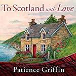 To Scotland with Love: Kilts and Quilts, Book 1 | Patience Griffin