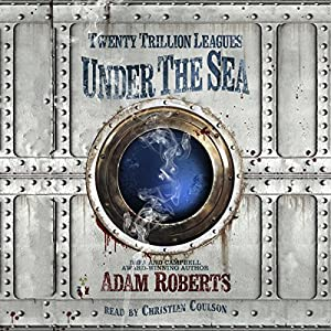 Twenty Trillion Leagues Under the Sea | [Adam Roberts]