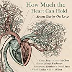 How Much the Heart Can Hold: Seven Stories on Love | Carys Bray,Rowan Hisayo Buchanan,Bernardine Evaristo,Grace McCleen,Donal Ryan,Nikesh Shukla,D. W. Wilson