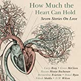 img - for How Much the Heart Can Hold: Seven Stories on Love book / textbook / text book