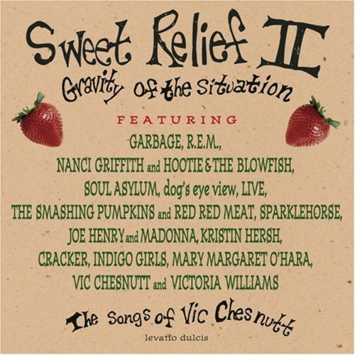Sweet Relief II: Gravity of the Situation - The Songs of Vic Chesnutt by R.E.M., Cracker, Live, Kristin Hersh, Smashing... by Cracker, Live, Kristin Hersh, Smashing Pumpkins, Indigo Girls, Soul Asyl R.E.M.