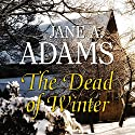 The Dead of Winter Audiobook by Jane Adams Narrated by Julie Maisey
