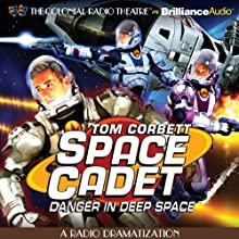 Tom Corbett Danger in Deep Space: A Radio Dramatization  by Jerry Robbins, Deniz Cordell (dramatized by) Narrated by Andrew Tighe, Mark Thurner, Mark McGillivray, The Colonial Radio Players
