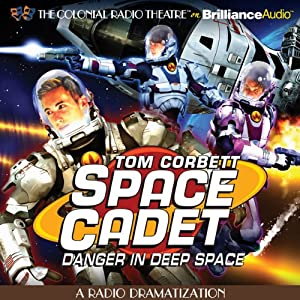 Tom Corbett Danger in Deep Space: A Radio Dramatization | [Jerry Robbins, Deniz Cordell (dramatized by)]