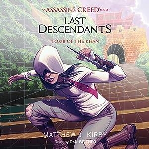 Tomb of the Khan: Last Descendants: An Assassin's Creed Novel Series, Book 2 Hörbuch von Matthew J. Kirby Gesprochen von: Dan Bittner