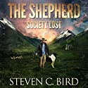 The Shepherd: Society Lost, Volume 1 Audiobook by Steven Bird Narrated by Roger Bull