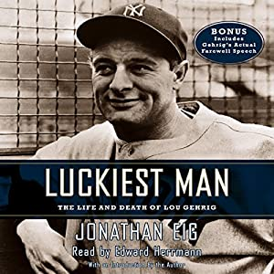 Luckiest Man - The Life and Death of Lou Gehrig - Jonathan Eig