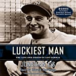 Luckiest Man: The Life and Death of Lou Gehrig | Jonathan Eig,Jonathan Eig (introduction and notes)