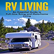 RV Living: An Essential Guide to Full-Time RVing and Motorhome Living | [Matt Jones]