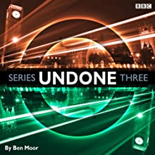 Undone: Series 3 Radio/TV Program Auteur(s) : Ben Moor Narrateur(s) : Ben Moor, Alex Tregear, Duncan Wisbey