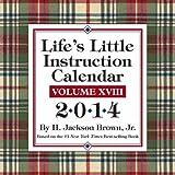 Life's Little Instruction 2014 Day-to-Day Calendar: Volume XVIII