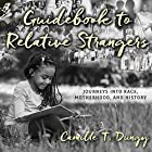 Guidebook to Relative Strangers: Journeys into Race, Motherhood, and History Hörbuch von Camille T. Dungy Gesprochen von: Allyson Johnson