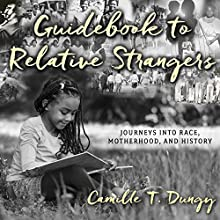 Guidebook to Relative Strangers: Journeys into Race, Motherhood, and History Audiobook by Camille T. Dungy Narrated by Allyson Johnson