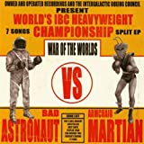 Bad Astronaut Vs Armchair Martian War Of The Worlds: Bad Astronaut Vs Armchair Martian