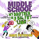 Middle School: My Brother Is a Big, Fat Liar (       UNABRIDGED) by James Patterson, Lisa Papademetriou Narrated by Cassandra Morris