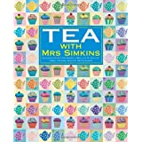 Tea with Mrs Simkins: Delicious Recipes for Making a Meal Out of Tea-time: Cakes, Pastries, Biscuits and Savouriesby Mrs Simkins