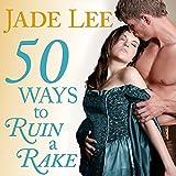 50 Ways to Ruin a Rake: Rakes and Rogues, Book 1