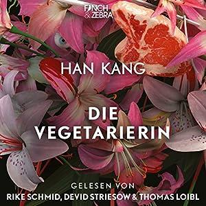Die Vegetarierin Hörbuch von Han Kang Gesprochen von: Rike Schmid, Devid Striesow, Thomas Loibl