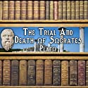 The Trial and Death of Socrates (       UNABRIDGED) by Plato Narrated by Dick Hill