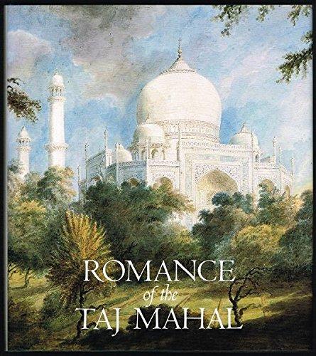 Romance of the Taj Mahal, Pratapaditya Pal; Janice Leoshko; Joseph M. Dye III; Stephen Markel